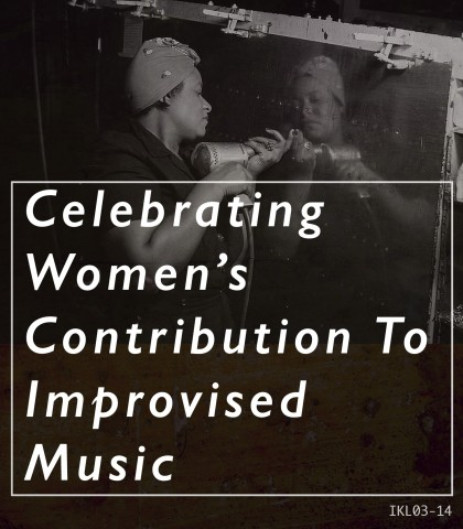 Celebrating Women's Contribution To Improvised Music