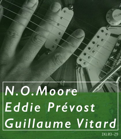N.O. Moore, Eddie Prevost, Guillaume Vitard